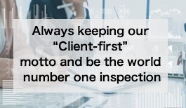 "Always keeping our ""Client-first"" motto and be the world number one inspection"