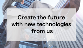 Create the future with new technologies from us